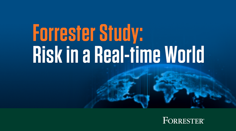 Introducing Our New Study Conducted By Forrester Consulting: 'Risk in a Real-time World'
