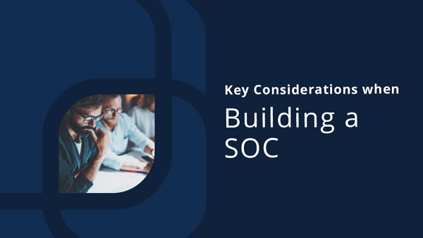 Key Considerations When Building a SOC