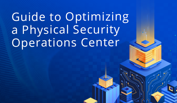 Guide to Optimizing a Physical Security Operations Center